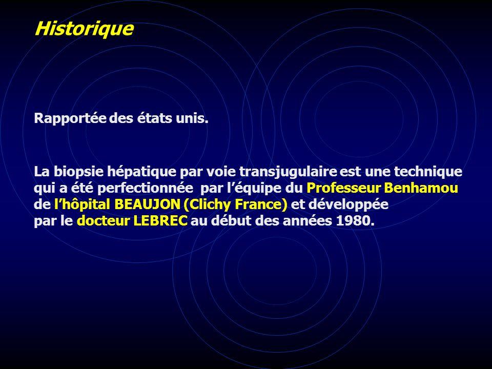 Historique La biopsie hépatique par voie transjugulaire est une technique qui a été perfectionnée par léquipe du Professeur Benhamou de lhôpital BEAUJ
