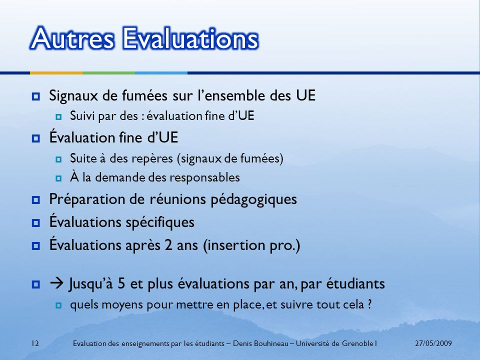 Signaux de fumées sur lensemble des UE Suivi par des : évaluation fine dUE Évaluation fine dUE Suite à des repères (signaux de fumées) À la demande de