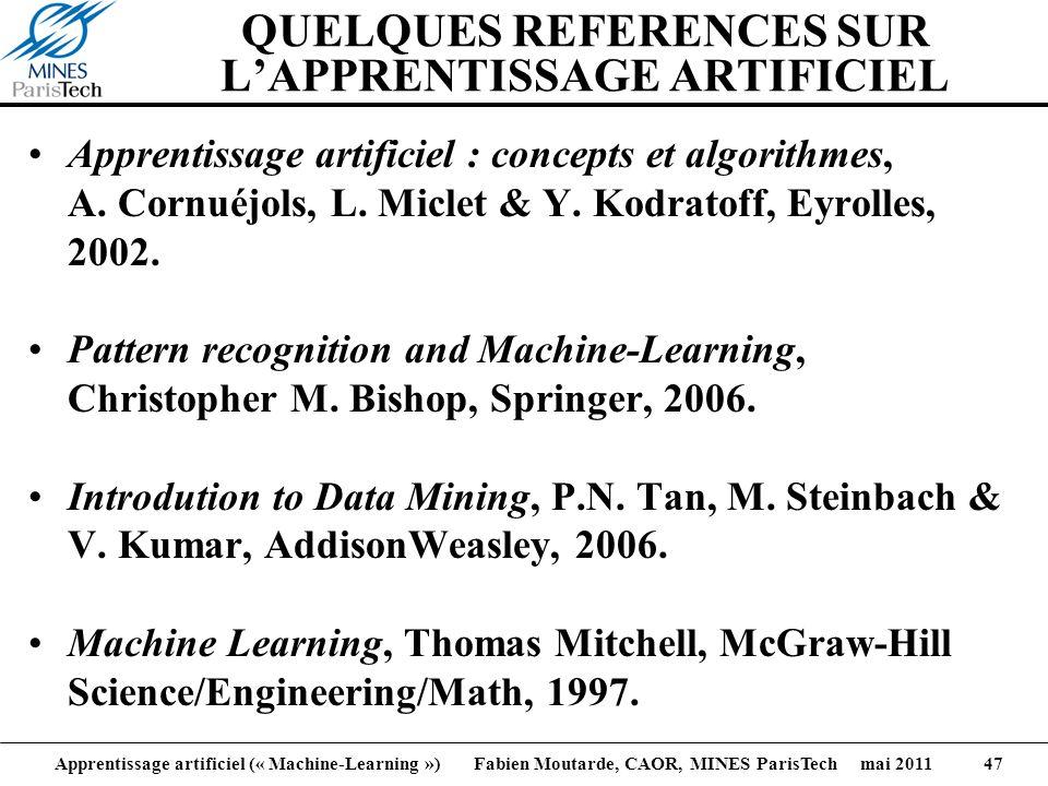 Apprentissage artificiel (« Machine-Learning ») Fabien Moutarde, CAOR, MINES ParisTech mai 2011 47 QUELQUES REFERENCES SUR LAPPRENTISSAGE ARTIFICIEL A