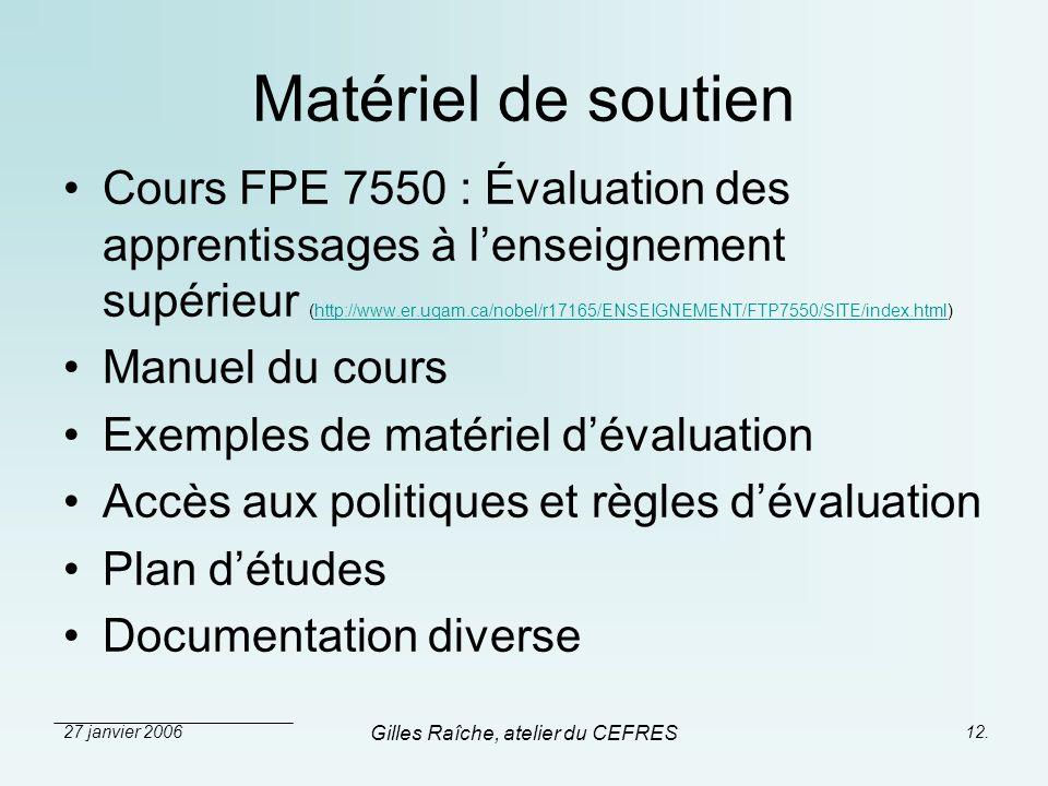 27 janvier 2006 Gilles Raîche, atelier du CEFRES 12. Matériel de soutien Cours FPE 7550 : Évaluation des apprentissages à lenseignement supérieur (htt