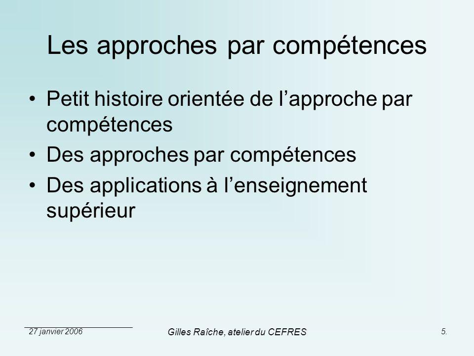 27 janvier 2006 Gilles Raîche, atelier du CEFRES 5. Les approches par compétences Petit histoire orientée de lapproche par compétences Des approches p