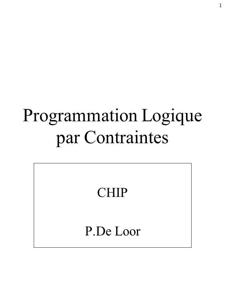 1 Programmation Logique par Contraintes CHIP P.De Loor