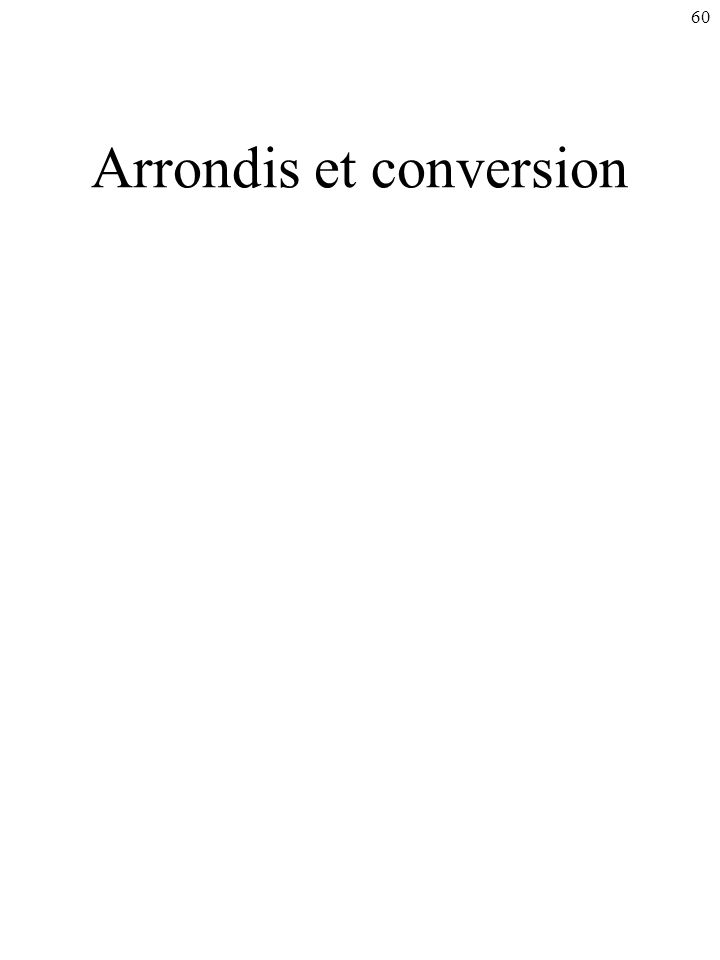 60 Arrondis et conversion