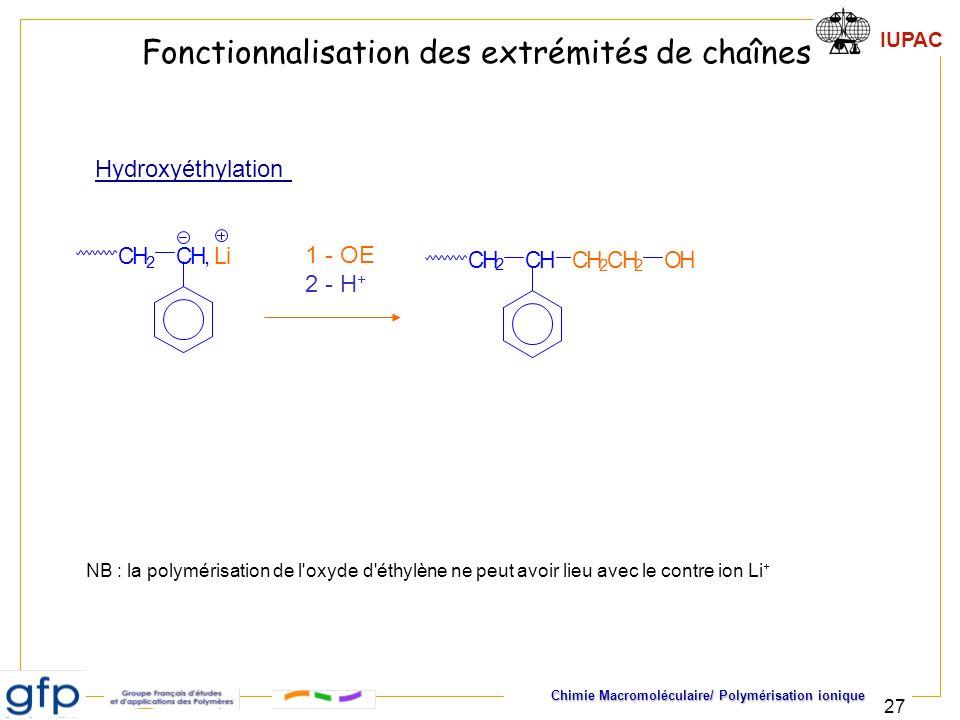 IUPAC Chimie Macromoléculaire/ Polymérisation ionique 27 CH, Li CH 2 CH CH 2 CH 2 CH 2 OH 1 - OE 2 - H + Fonctionnalisation des extrémités de chaînes