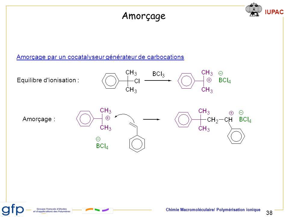IUPAC Chimie Macromoléculaire/ Polymérisation ionique 38 Amorçage par un cocatalyseur générateur de carbocations Equilibre d'ionisation : Amorçage : A