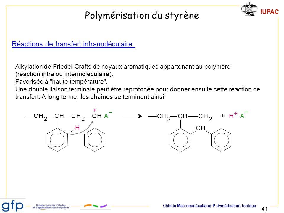 IUPAC Chimie Macromoléculaire/ Polymérisation ionique 41 Alkylation de Friedel-Crafts de noyaux aromatiques appartenant au polymère (réaction intra ou