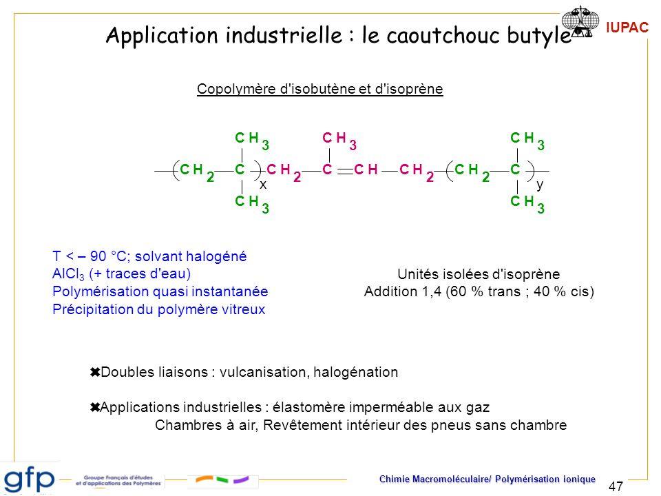 IUPAC Chimie Macromoléculaire/ Polymérisation ionique 47 Copolymère d'isobutène et d'isoprène Unités isolées d'isoprène Addition 1,4 (60 % trans ; 40