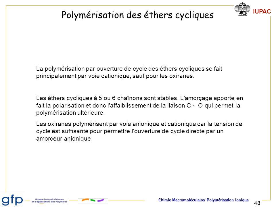 IUPAC Chimie Macromoléculaire/ Polymérisation ionique 48 Polymérisation des éthers cycliques La polymérisation par ouverture de cycle des éthers cycli