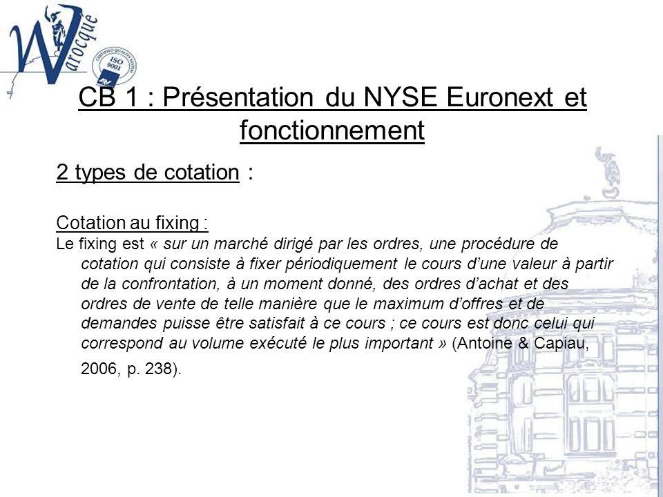 CB 1 : Présentation du NYSE Euronext et fonctionnement 2 types de cotation : Cotation au fixing : Le fixing est « sur un marché dirigé par les ordres,