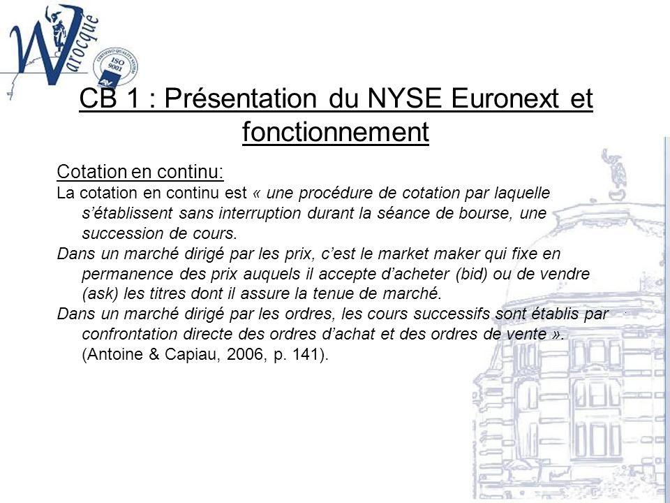 CB 1 : Présentation du NYSE Euronext et fonctionnement Cotation en continu: La cotation en continu est « une procédure de cotation par laquelle sétabl
