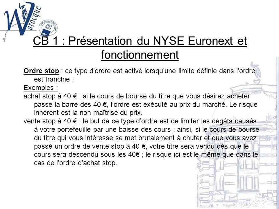 CB 1 : Présentation du NYSE Euronext et fonctionnement Ordres stop maxi-mini : ils permettent de définir une fourchette de cours définissant les conditions de leur exécution.