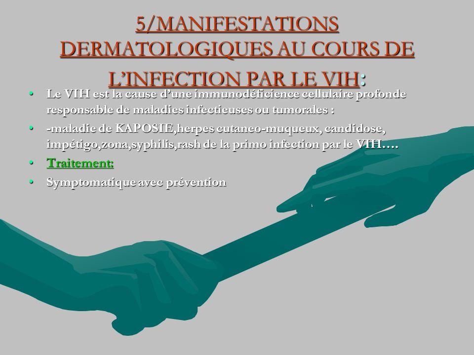 5/MANIFESTATIONS DERMATOLOGIQUES AU COURS DE LINFECTION PAR LE VIH : Le VIH est la cause dune immunodéficience cellulaire profonde responsable de mala