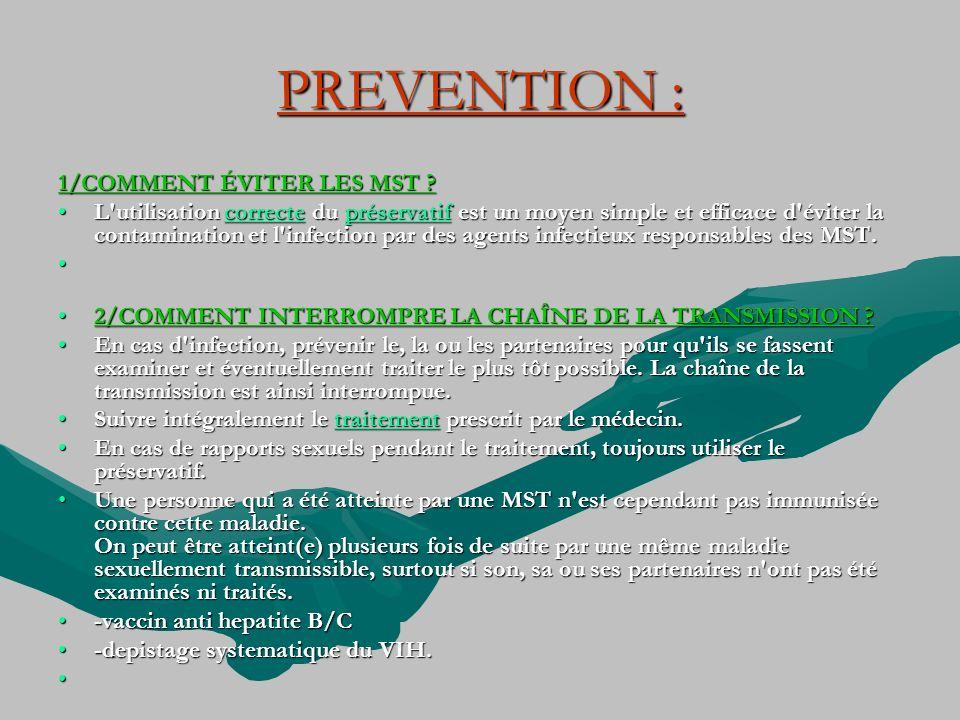 PREVENTION : 1/COMMENT ÉVITER LES MST ? L'utilisation correcte du préservatif est un moyen simple et efficace d'éviter la contamination et l'infection