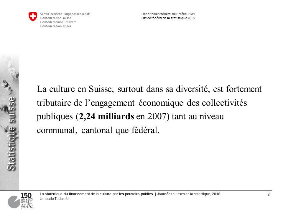 2 La statistique du financement de la culture par les pouvoirs publics | Journées suisses de la statistique, 2010 Umberto Tedeschi Département fédéral