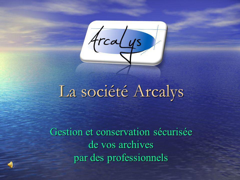 Gestion et conservation sécurisée de vos archives par des professionnels La société Arcalys