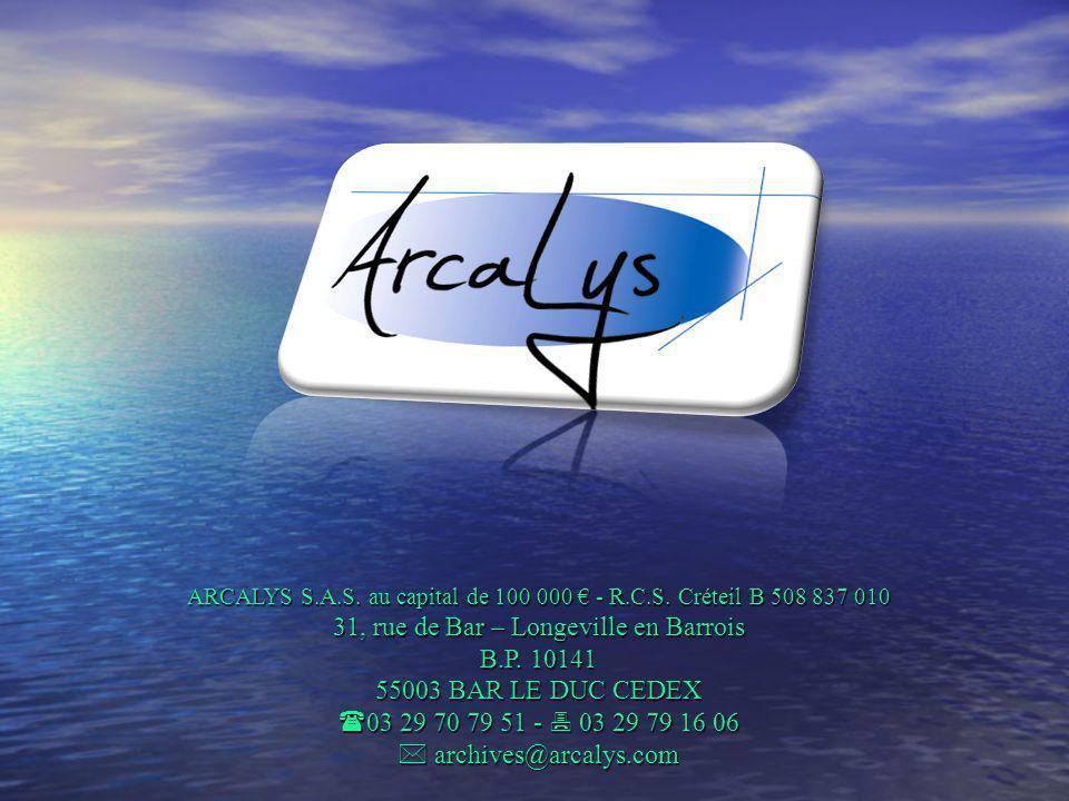 ARCALYS S.A.S. au capital de 100 000 - R.C.S. Créteil B 508 837 010 31, rue de Bar – Longeville en Barrois B.P. 10141 55003 BAR LE DUC CEDEX 03 29 70