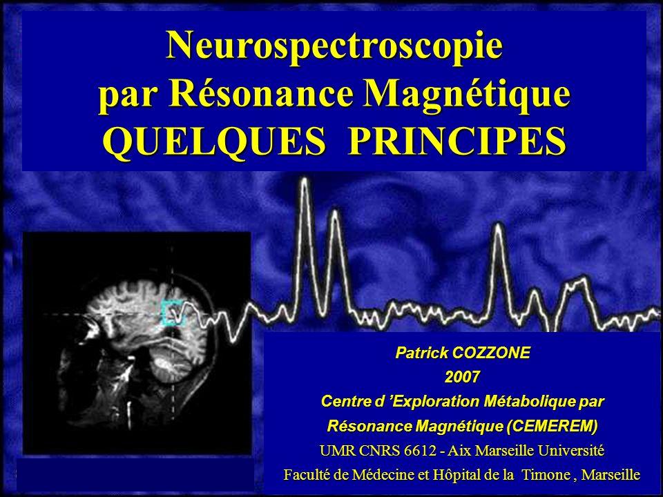 Neurospectroscopie par Résonance Magnétique QUELQUES PRINCIPES Patrick COZZONE 2007 Centre d Exploration Métabolique par Résonance Magnétique (CEMEREM