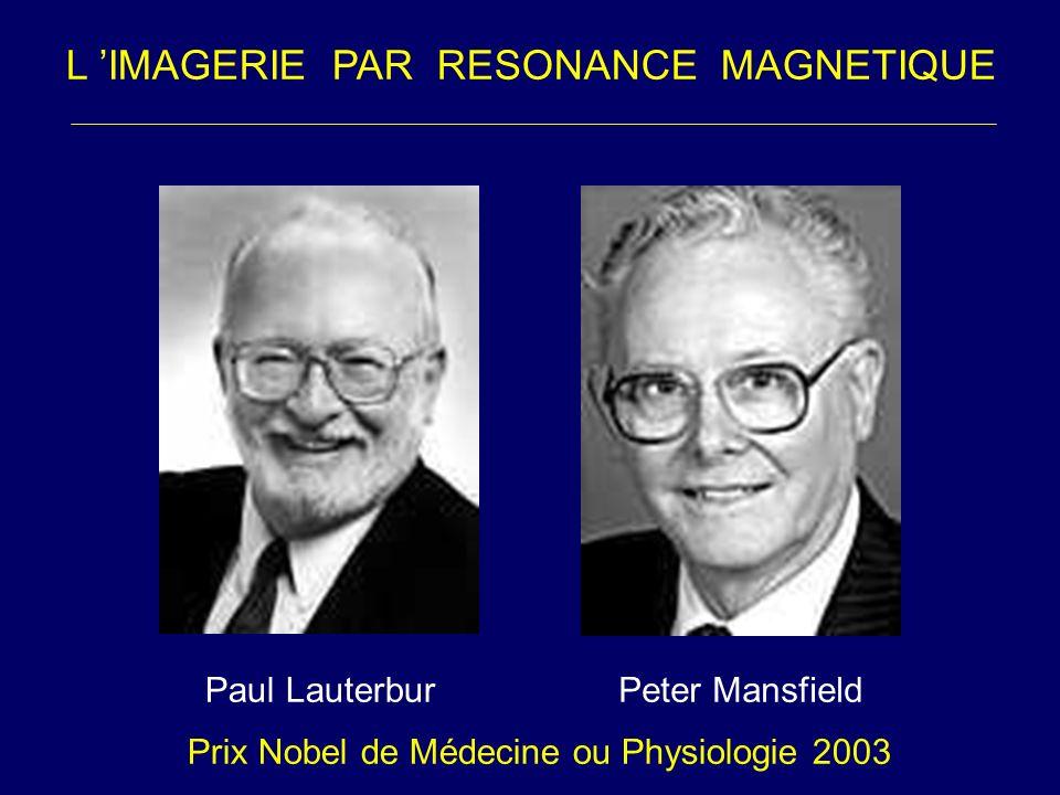 Prix Nobel de Médecine ou Physiologie 2003 Paul LauterburPeter Mansfield L IMAGERIE PAR RESONANCE MAGNETIQUE