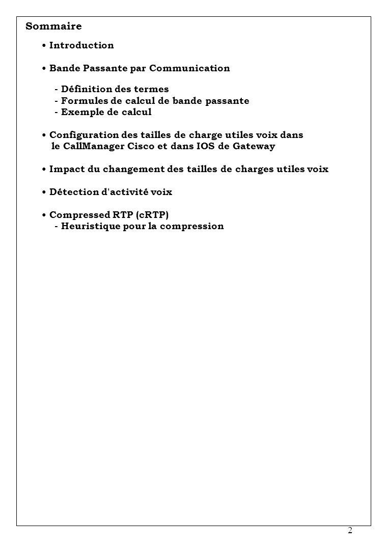2 Sommaire Introduction Bande Passante par Communication - Définition des termes - Formules de calcul de bande passante - Exemple de calcul Configurat