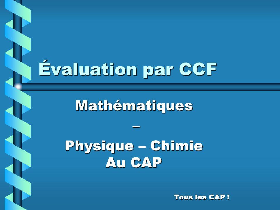 Évaluation par CCF Mathématiques – Physique – Chimie Au CAP Tous les CAP !