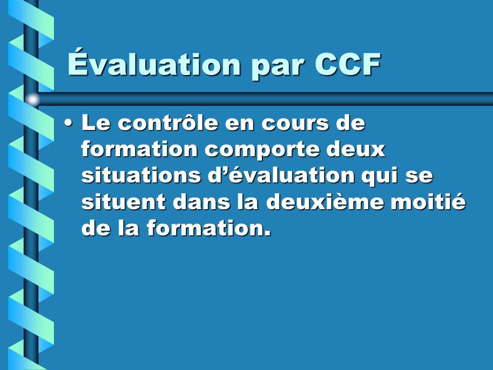 Évaluation par CCF Le contrôle en cours de formation comporte deux situations dévaluation qui se situent dans la deuxième moitié de la formation.Le co