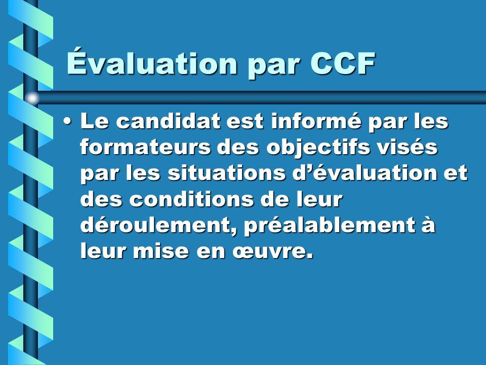 Évaluation par CCF Le candidat est informé par les formateurs des objectifs visés par les situations dévaluation et des conditions de leur déroulement