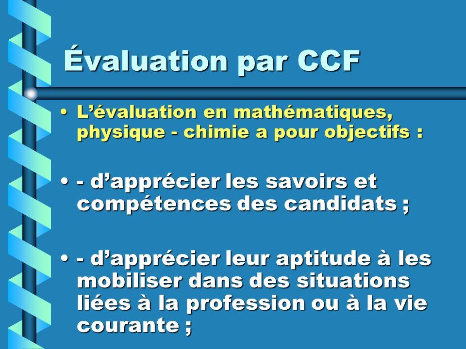 Évaluation par CCF Lévaluation en mathématiques, physique - chimie a pour objectifs :Lévaluation en mathématiques, physique - chimie a pour objectifs : - de vérifier leur aptitude à résoudre correctement un problème, à justifier les résultats obtenus et à vérifier leur cohérence ;- de vérifier leur aptitude à résoudre correctement un problème, à justifier les résultats obtenus et à vérifier leur cohérence ;