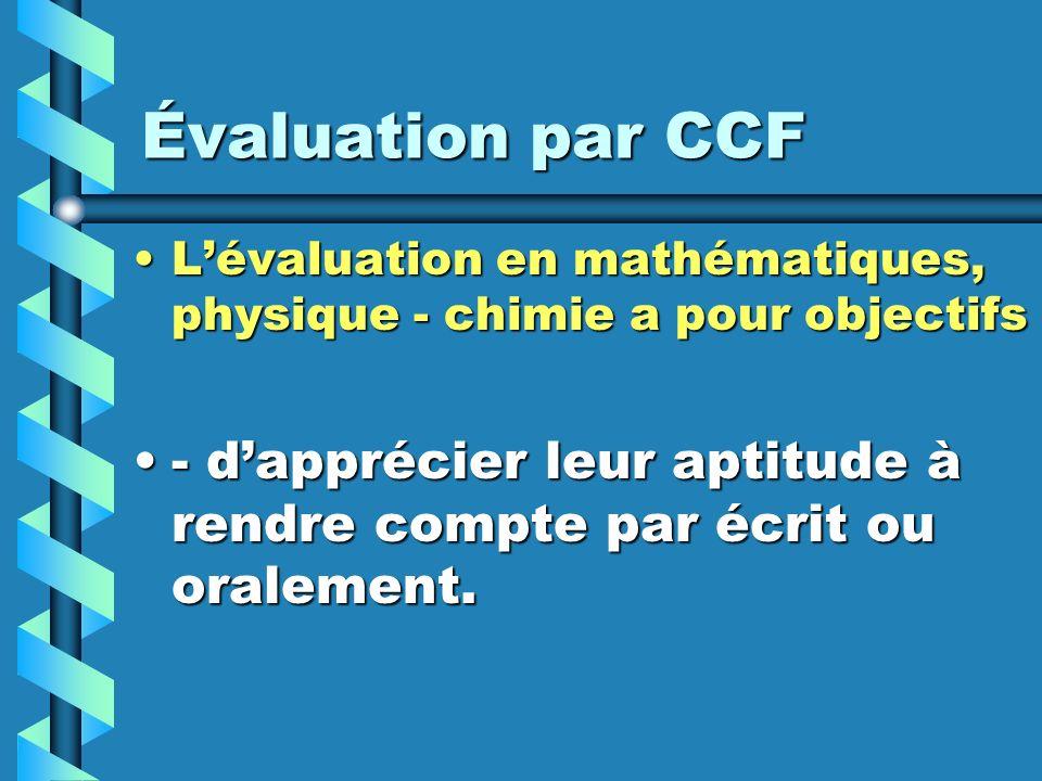 Évaluation par CCF Lévaluation en mathématiques, physique - chimie a pour objectifs :Lévaluation en mathématiques, physique - chimie a pour objectifs