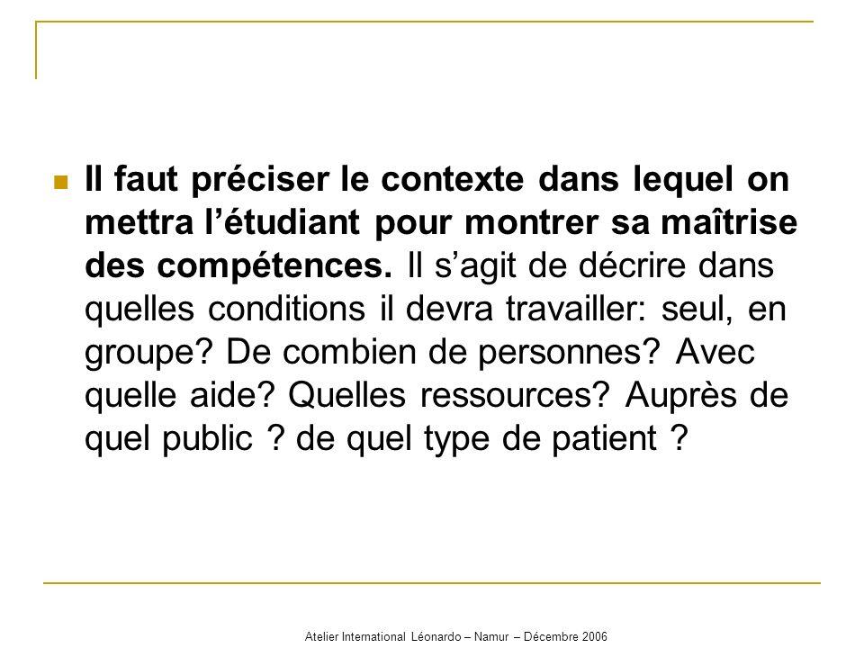 Atelier International Léonardo – Namur – Décembre 2006 Il faut préciser le contexte dans lequel on mettra létudiant pour montrer sa maîtrise des compé
