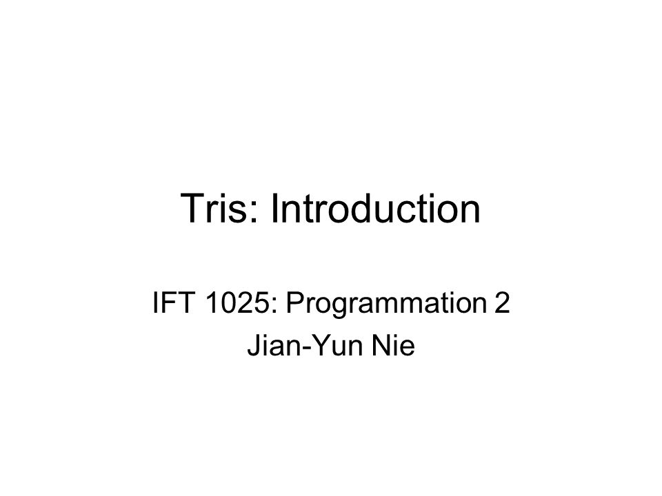 Tris: Introduction IFT 1025: Programmation 2 Jian-Yun Nie