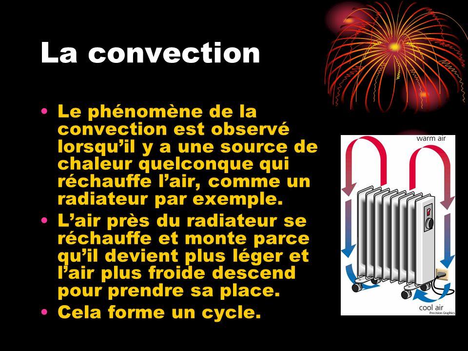 La convection Le phénomène de la convection est observé lorsquil y a une source de chaleur quelconque qui réchauffe lair, comme un radiateur par exemple.