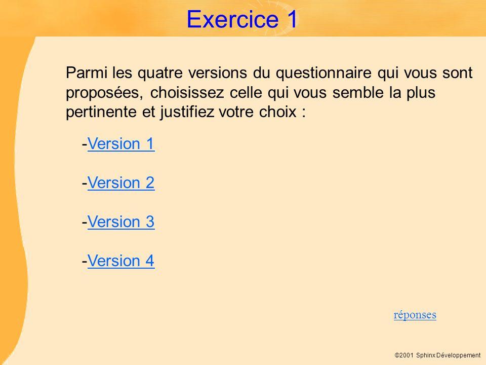 ©2001 Sphinx Développement Exercice 1 Parmi les quatre versions du questionnaire qui vous sont proposées, choisissez celle qui vous semble la plus per