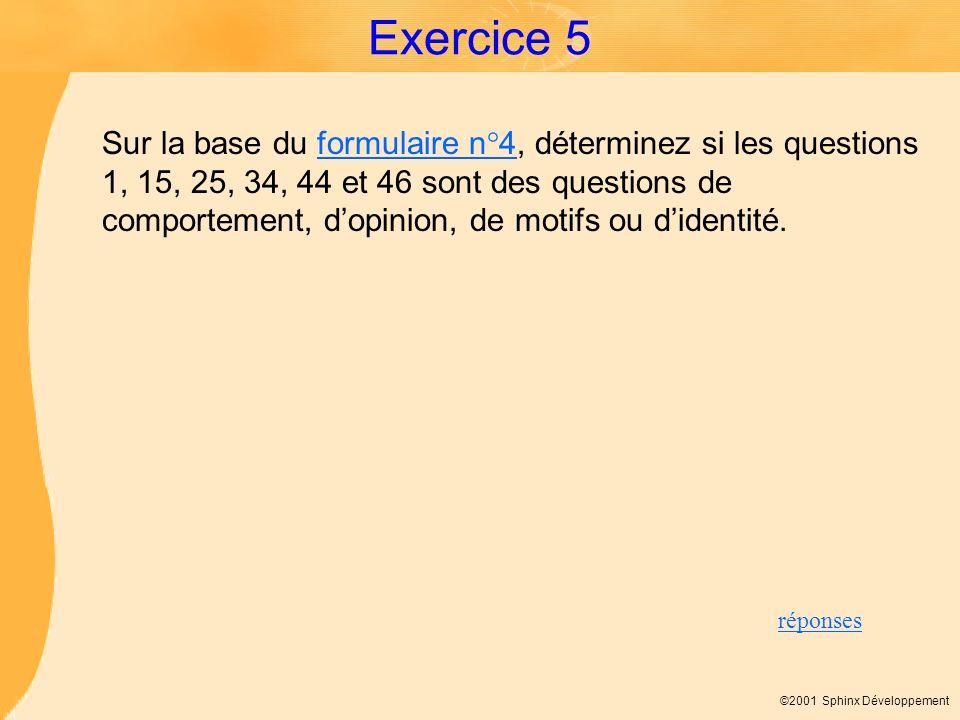 ©2001 Sphinx Développement Exercice 5 Sur la base du formulaire n°4, déterminez si les questions 1, 15, 25, 34, 44 et 46 sont des questions de comport