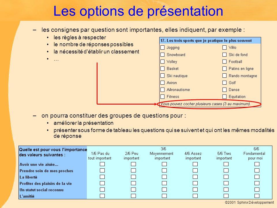 ©2001 Sphinx Développement Les options de présentation –les consignes par question sont importantes, elles indiquent, par exemple : les règles à respe