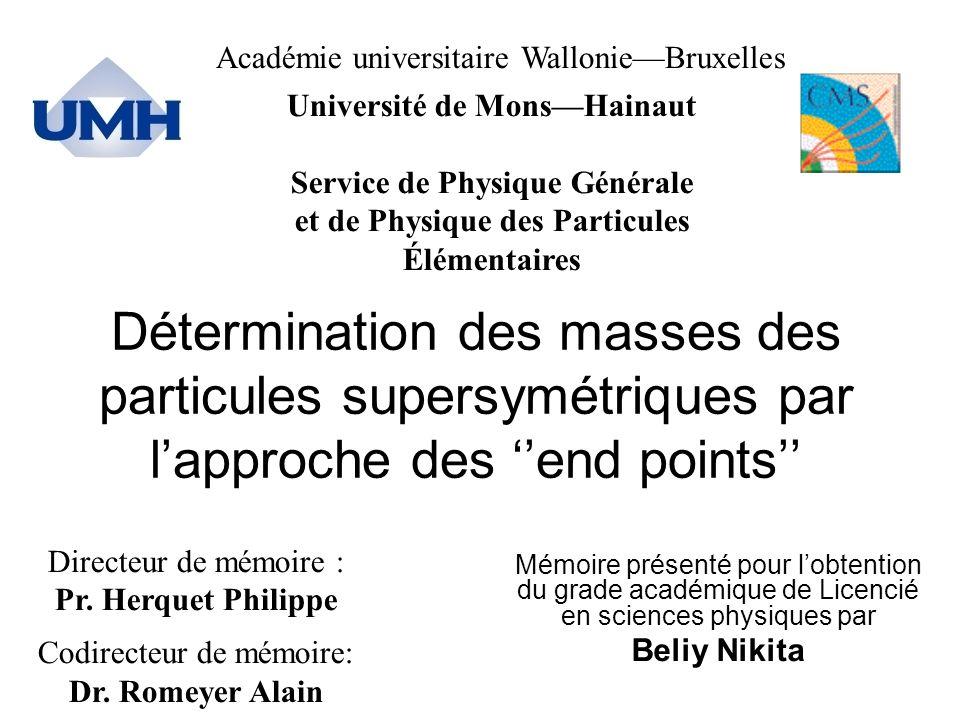 Plan : Le LHC Le CMS La SUperSYmétrie Détermination des masses par la masse invariante Application de la méthode aux données simulées Conclusion