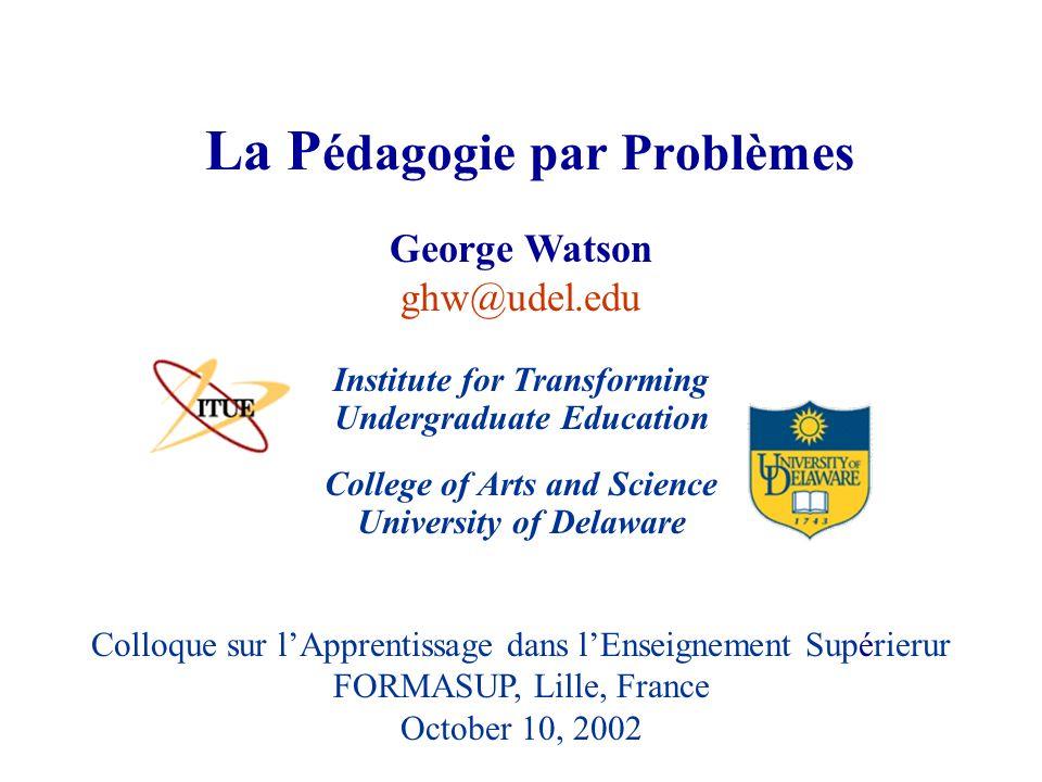 College of Arts and Science University of Delaware Colloque sur lApprentissage dans lEnseignement Supérierur FORMASUP, Lille, France October 10, 2002