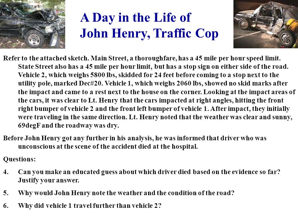 A Day in the Life of John Henry, Traffic Cop Refer to the attached sketch. Main Street, a thoroughfare, has a 45 mile per hour speed limit. State Stre