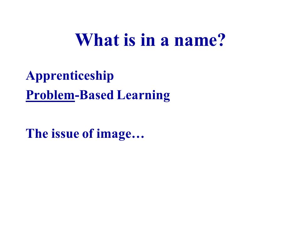 What is in a name? Apprenticeship Problem-Based Learning The issue of image…