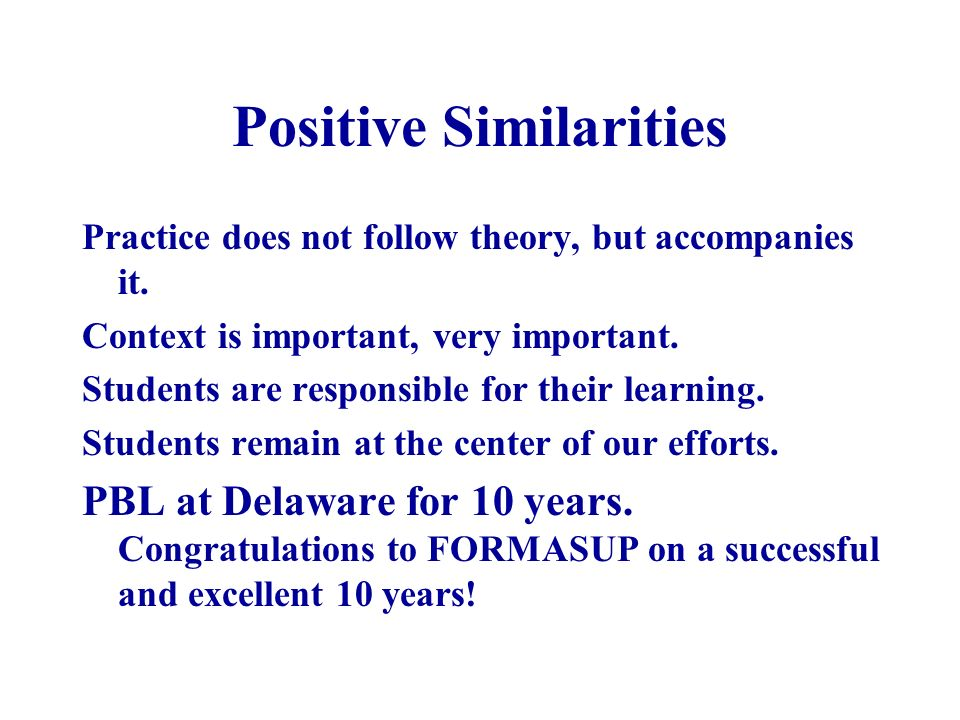 Positive Similarities Practice does not follow theory, but accompanies it.