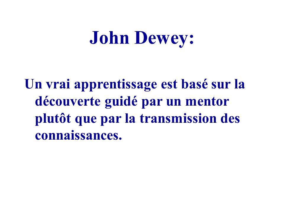 John Dewey: Un vrai apprentissage est basé sur la découverte guidé par un mentor plutôt que par la transmission des connaissances.