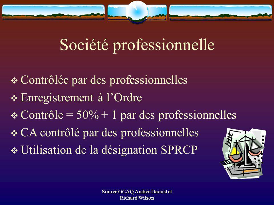 Source OCAQ Andrée Daoust et Richard Wilson Société professionnelle Contrôlée par des professionnelles Enregistrement à lOrdre Contrôle = 50% + 1 par des professionnelles CA contrôlé par des professionnelles Utilisation de la désignation SPRCP