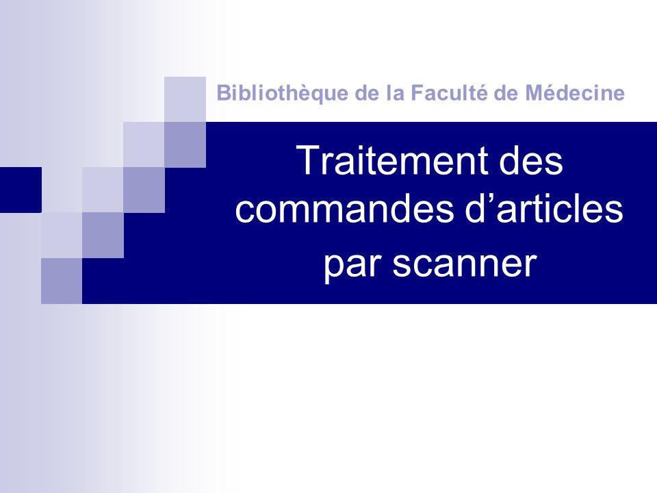 Traitement des commandes darticles par scanner Bibliothèque de la Faculté de Médecine