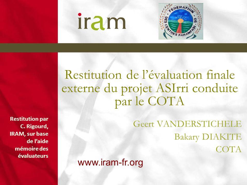 www.iram-fr.org Restitution de lévaluation finale externe du projet ASIrri conduite par le COTA Geert VANDERSTICHELE Bakary DIAKITE COTA Restitution p