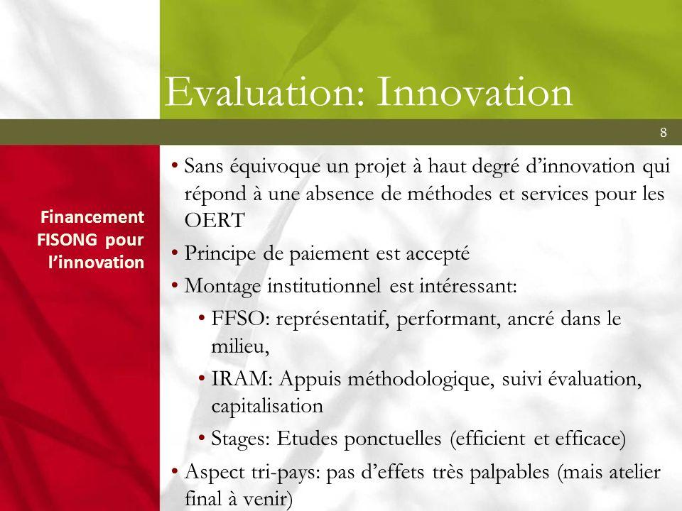 8 Evaluation: Innovation Sans équivoque un projet à haut degré dinnovation qui répond à une absence de méthodes et services pour les OERT Principe de