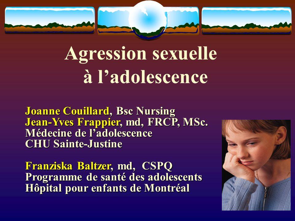 Agression sexuelle à ladolescence Joanne Couillard, Bsc Nursing Jean-Yves Frappier, md, FRCP, MSc. Médecine de ladolescence CHU Sainte-Justine Franzis