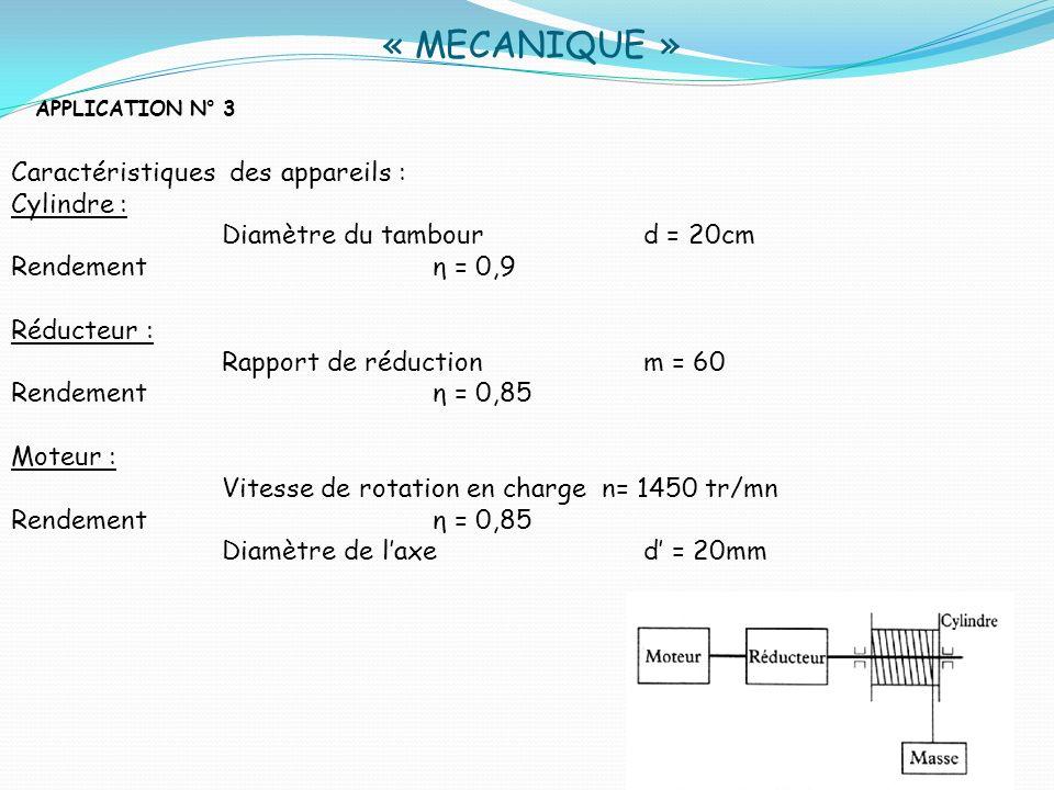« MECANIQUE » APPLICATION N° 3 Caractéristiques des appareils : Cylindre : Diamètre du tambour d = 20cm Rendementη = 0,9 Réducteur : Rapport de réduct