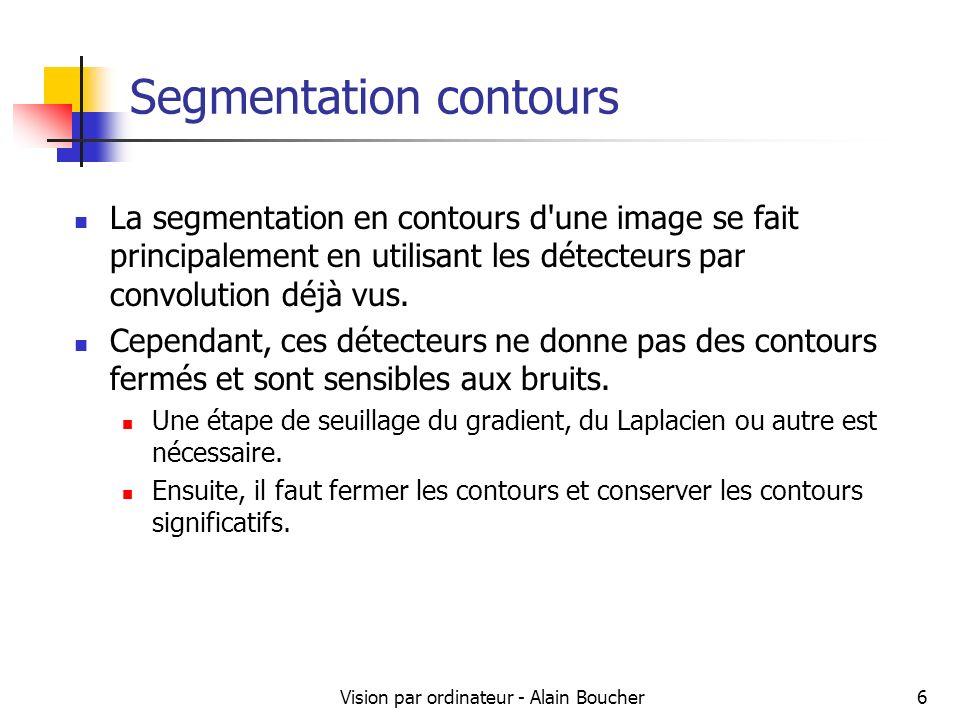 Vision par ordinateur - Alain Boucher7 Segmentation par seuillage Le seuillage est une méthode simple et très populaire pour la segmentation d objets dans les images numériques.