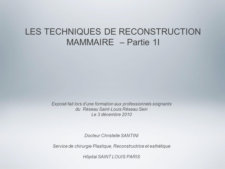 LES TECHNIQUES DE RECONSTRUCTION MAMMAIRE – Partie 1I Exposé fait lors dune formation aux professionnels soignants du Réseau Saint-Louis Réseau Sein L
