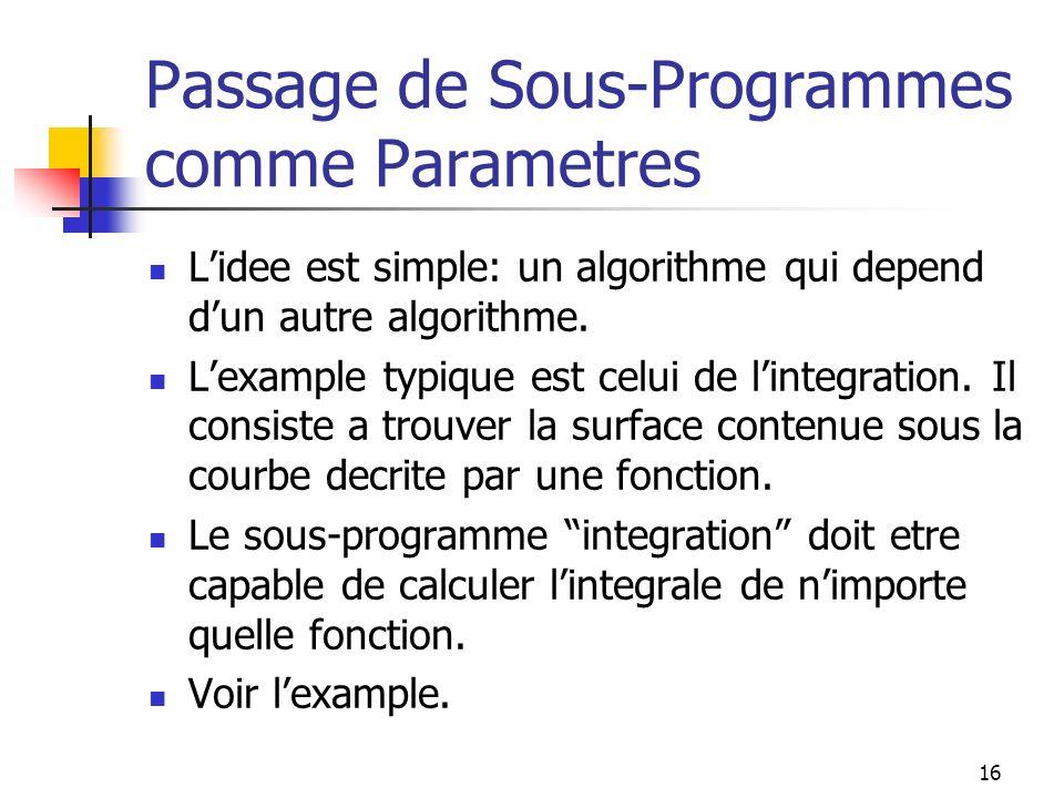 16 Passage de Sous-Programmes comme Parametres Lidee est simple: un algorithme qui depend dun autre algorithme.
