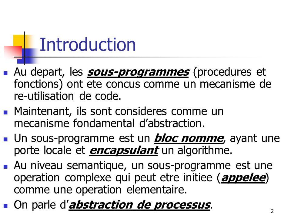 2 Introduction Au depart, les sous-programmes (procedures et fonctions) ont ete concus comme un mecanisme de re-utilisation de code.